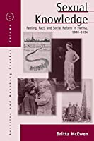 Sexual Knowledge: Feeling, Fact, and Social Reform in Vienna, 1900-1934 (Austrian and Habsburg Studies, 13)