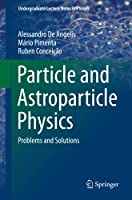 Particle and Astroparticle Physics: Problems and Solutions (Undergraduate Lecture Notes in Physics)