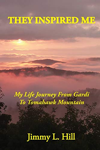 They Inspired Me: My Life Journey From Gardi to Tomahawk Mountain
