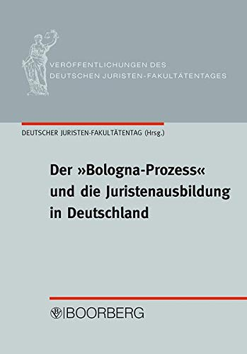 Der »Bologna-Prozess« und die Juristenausbildung in Deutschland: Beiträge und Diskussionen des Symposions des Deutschen Juristen-Fakultätentages, des ... des Deutschen Juristen-Fakultätentages)