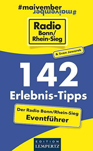 142 Erlebnis-Tipps - Der Radio Bonn/Rhein-Sieg Eventführer: 142 Tipps zum Rausgehen, Ausprobieren und Erleben