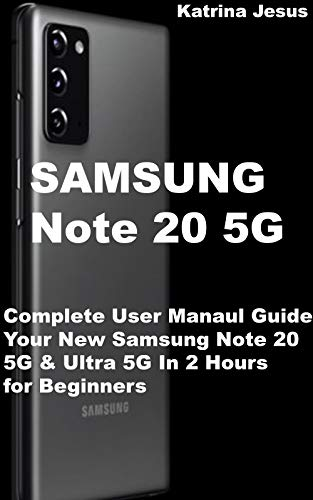 Samsung Note 20 5G: Complete User Manual Guide Your New Samsung Note 20 5G & Ultra 5G...