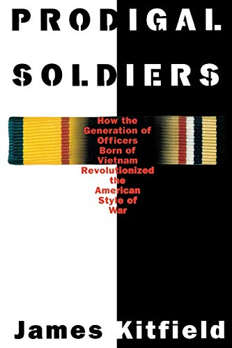 Prodigal Soldiers: How the Generation of Officers Born of Vietnam Revolutionized the American Style...