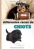 Carnet de différentes races de chiots: Ce carnet de différentes races de chiots ou de chiens, est à destination de tous ceux ou toutes celles, qui ... notes sur chaque espèce, et coller une image.