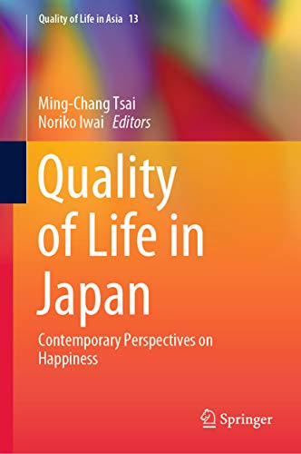Quality of Life in Japan: Contemporary Perspectives on Happiness (Quality of Life in Asia Book 13)