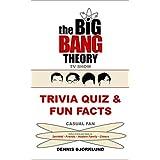 THE BIG BANG THEORY TV SHOW TRIVIA QUIZ & FUN FACTS: CASUAL FAN (English Edition)