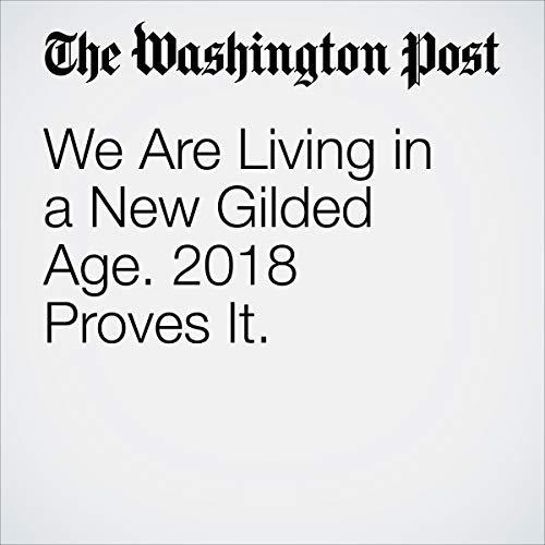 『We Are Living in a New Gilded Age. 2018 Proves It.』のカバーアート