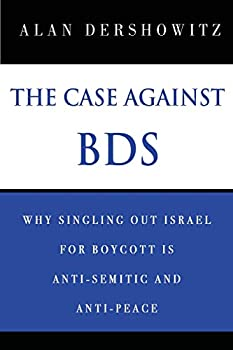 The Case Against BDS  Why Singling Out Israel for Boycott Is Anti-Semitic and Anti-Peace
