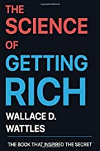 The Science of Getting Rich by Wallace D. Wattles: The Book that Inspired The Secret
