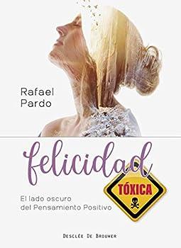 Felicidad tóxica El lado oscuro del pensamiento positivo  A los cuatro vientos   Spanish Edition