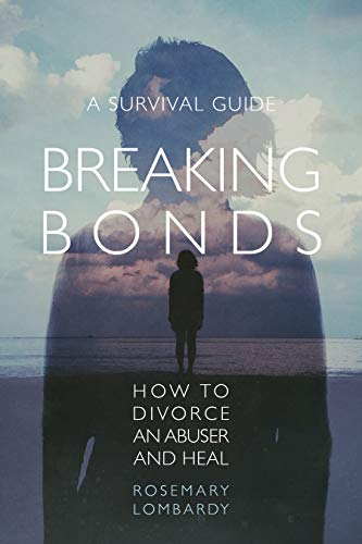 Breaking Bonds: How to Divorce an Abuser and Heal—A Survival Guide