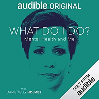 What Do I Do?: Mental Health and Me                   By:                                                                                                                                 Kelly Holmes                           Length: 4 hrs and 15 mins     51 ratings     Overall 4.8