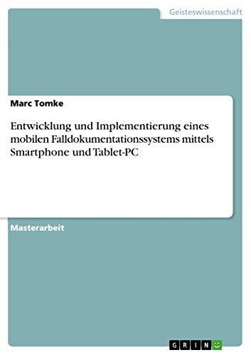 Entwicklung und Implementierung eines mobilen Falldokumentationssystems mittels Smartphone und Tablet-PC (German Edition)