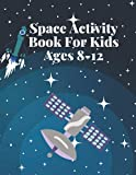 Space Activity Book For Kids Ages 8-12: Cosmic Mazes,Crosswords,Word Search And Coloring Book For Children