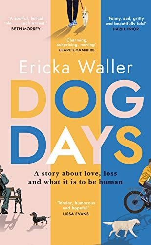 Dog Days: 'A hopeful, moving story about three characters you'll never forget' by [Ericka Waller]