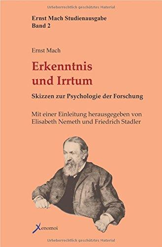 Erkenntnis und Irrtum: Skizzen zur Psychologie der Forschung (Ernst Mach Studienausgabe)