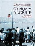 C'était notre Algérie de Alain Vircondelet,Jean-Pierre Stora (Photographies) ( 19 octobre 2011 ) - 19/10/2011