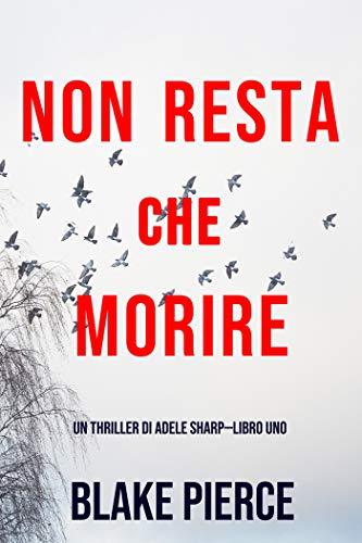 Non resta che morire (Un thriller di Adele Sharp—Libro Uno) di [Blake Pierce]