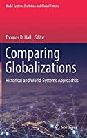 Comparing Globalizations: Historical and World-Systems Approaches (World-Systems Evolution and Global Futures)