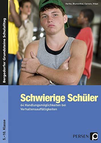 Schwierige Schüler - Sekundarstufe: 64 Handlungsmöglichkeiten bei Verhaltensauffälligkeiten (5. bis 10. Klasse) (Bergedorfer Grundsteine Schulalltag - SEK)