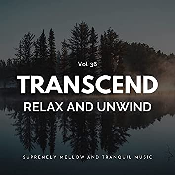 Transcend Relax And Unwind - Supremely Mellow And Tranquil Music, Vol. 36