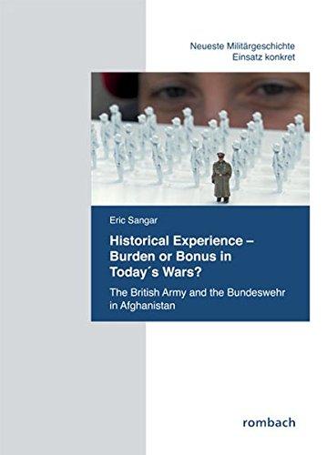 Historical Experience. Burden or Bonus in Today's Wars?: The British Army and the Bundeswehr in Afghanistan (Neueste Militärgeschichte. Einsatz konkret)