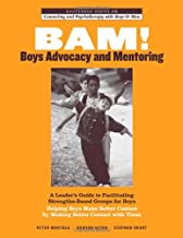 BAM! Boys Advocacy and Mentoring: A Leader's Guide to Facilitating Strengths-Based Groups for Boys - Helping Boys Make Better Contact by Making Better ... and Psychotherapy with Boys and Men)