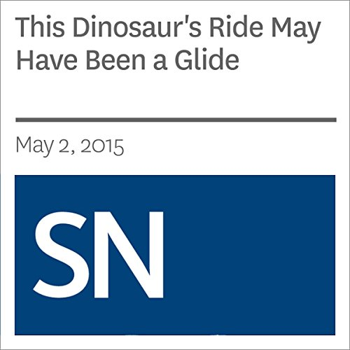 This Dinosaur's Ride May Have Been a Glide                   By:                                                                                                                                 Ashley Yeager                               Narrated by:                                                                                                                                 Mark Moran                      Length: 2 mins     Not rated yet     Overall 0.0