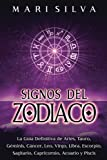 Signos del Zodiaco: La guía definitiva de Aries, Tauro, Géminis, Cáncer, Leo, Virgo, Libra, Escorpio, Sagitario, Capricornio, Acuario y Piscis