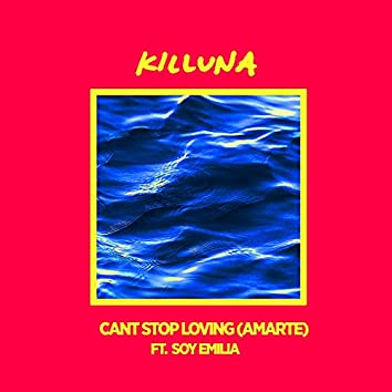 Can't Stop Loving (Amarte) (feat. Soy Emilia)
