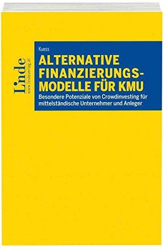 Alternative Finanzierungsmodelle für KMU: Besondere Potenziale von Crowdinvesting für mittelständische Unternehmer und Anleger