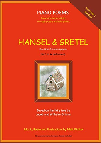 Hansel & Gretel (Piano Poems): Pre-Grade 1 piano (run time approx. 15 mins). Based on the fairy tale by Jacob and Wilhelm Grimm - performance licence included