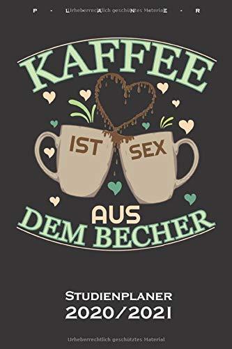Kaffee ist Sex aus dem Becher Studienplaner 2020/21: Semesterplaner (Studentenkalender) für Kaffeeliebhaber
