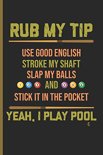 """Rub my tip Yeah I play Pool: for Training Log and Diary Training Journal For Billiard Players (6""""x9"""") Lined Notebook to write in"""