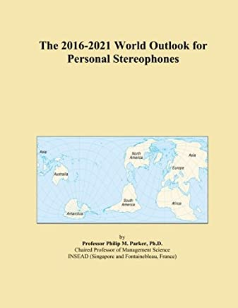 The 2016-2021 World Outlook for Personal Stereophones