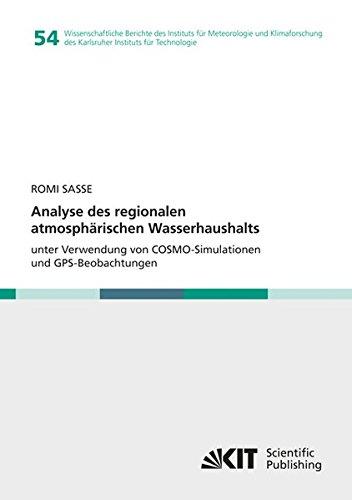 Analyse des regionalen atmosphaerischen Wasserhaushalts unter Verwendung von COSMO-Simulationen und GPS-Beobachtungen (Wissenschaftliche Berichte des ... des Karlsruher Instituts fuer Technologie)