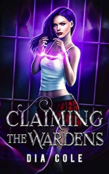 Claiming the Wardens: A Reverse Harem Paranormal Romance by [Dia Cole]