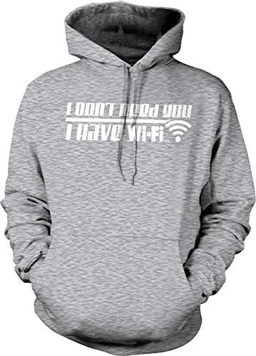 Hoodteez I Don't Need You, I Have WiFi Hooded Sweatshirt, M LtGray