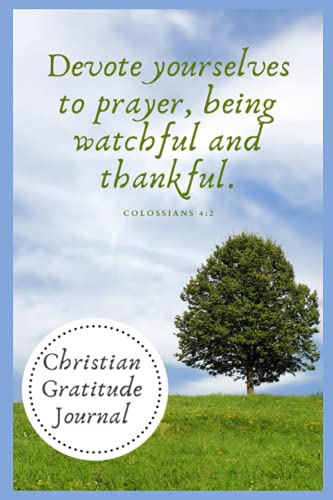 Colossians 4:2 - The 30-Day Gratitude Journal for Women: A Grateful You in less than 5 Minutes a Day
