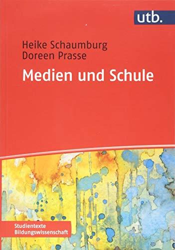 Medien und Schule: Theorie - Forschung - Praxis (Studientexte Bildungswissenschaft, Band 4447)