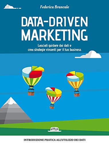 Data-driven marketing.Lasciati guidare dai dati e crea strategie vincenti per il tuo business