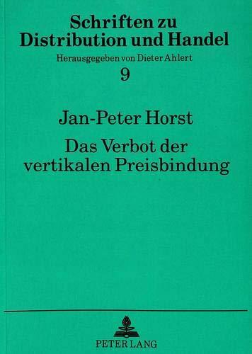 Das Verbot der vertikalen Preisbindung: Interdisziplinäre Analyse eines Tabus auf marketingwissenschaftlicher und wettbewerbspolitischer Grundlage: ... zu Distribution und Handel, Band 9)