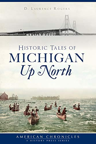 Historic Tales of Michigan Up North (American Chronicles)