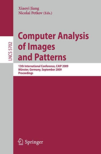 Computer Analysis of Images and Patterns: 13th International Conference, CAIP 2009, Münster, Germany, September 2-4, 2009, Proceedings (Lecture Notes in Computer Science (5702), Band 5702)