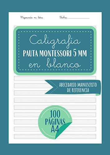 Caligrafía pauta montessori 5mm en blanco: Libreta pauta montessori A4 con 100 páginas + abecedario manuscrito guía - Cuaderno caligrafía niños - ......