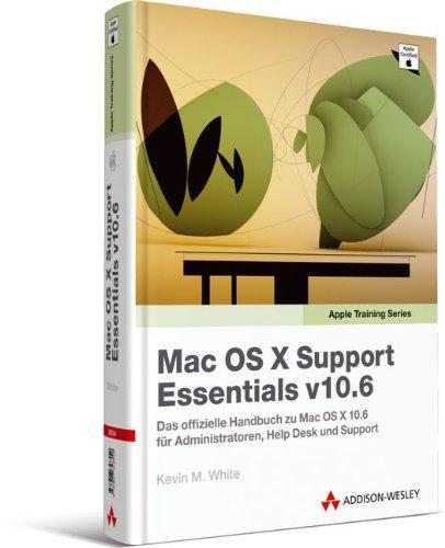 Apple Training Series: Mac OS X Support Essentials v10.6 - Das offizielle Handbuch zu Mac OS X 10.6 für Administratoren, Help Desk und Support (Apple Software)