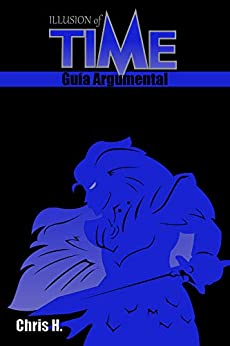 Illusion of Time - Guía Argumental de [Chris Herraiz]