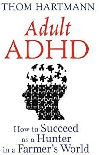 Adult ADHD, New Edition: How to Succeed as a Hunter in a Farmer's World