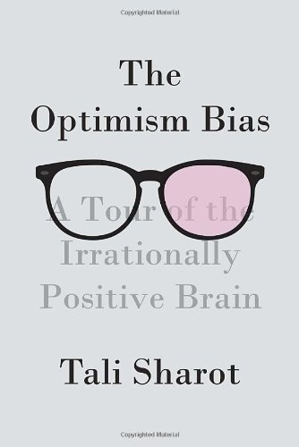 Image of The Optimism Bias: A Tour of the Irrationally Positive Brain