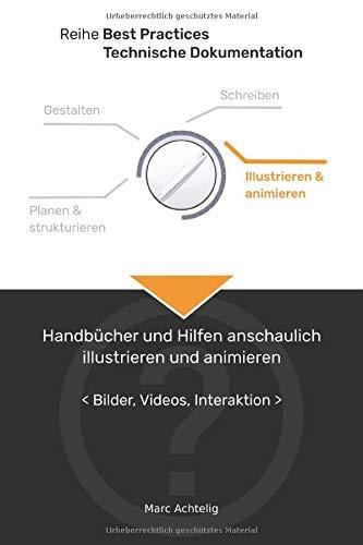 Best Practices Technische Dokumentation: Handbücher und Hilfen anschaulich illustrieren und animieren: Bilder, Videos, Interaktion